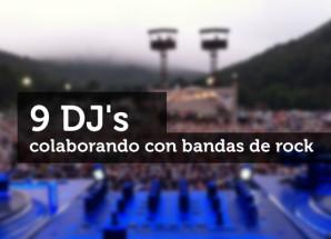 9 DJ's colaborando con bandas de Rock